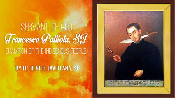 Servant of God Francesco Palliola, SJ: Champion of the Indigenous People