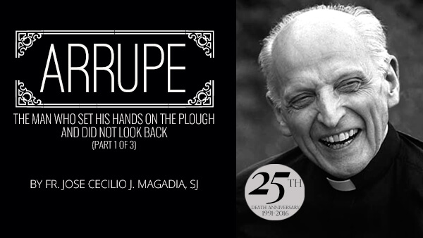 (Part 1 of 3) Arrupe, The Man Who Set His Hands On The Plough And Did Not Look Back