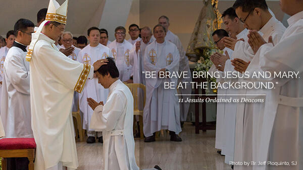 """Be brave. Bring Jesus and Mary. And lastly, be at the background.""  11 Jesuits ordained as deacons"