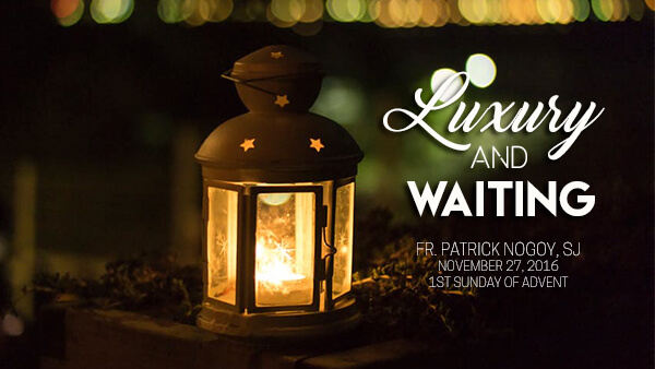 Luxury and Waiting (1st Sunday of Advent) | Philippine Jesuits