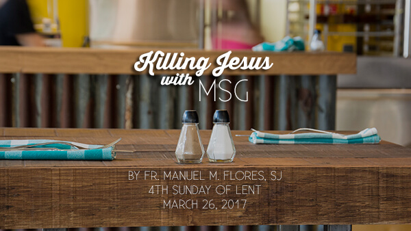 Are We Killing Jesus with MSG? (4th Sunday of Lent)