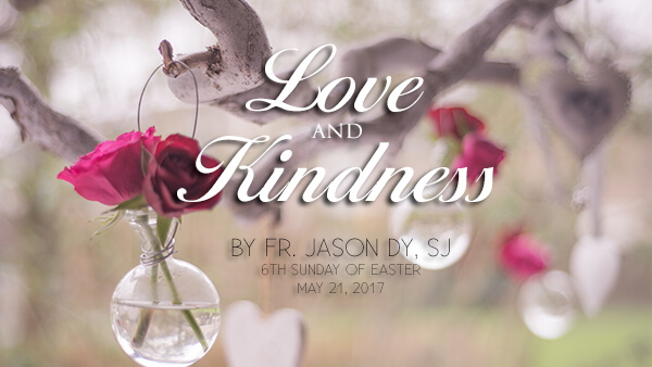 Simple Love and Natural Kindness (6th Sunday of Easter)