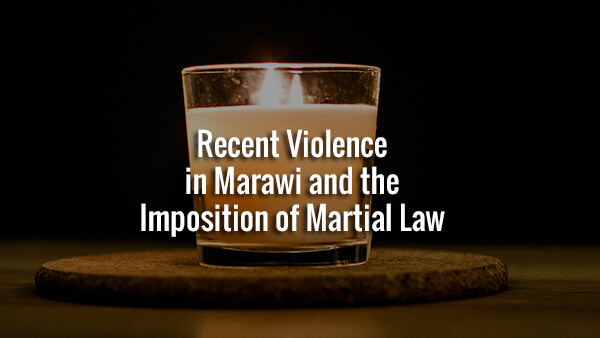 STATEMENT: Recent Violence in Marawi and the Imposition of Martial Law
