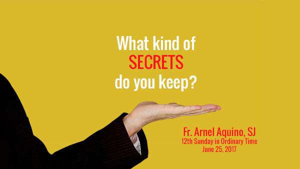 What kind of secrets do you keep? (12th Sunday in Ordinary Time)