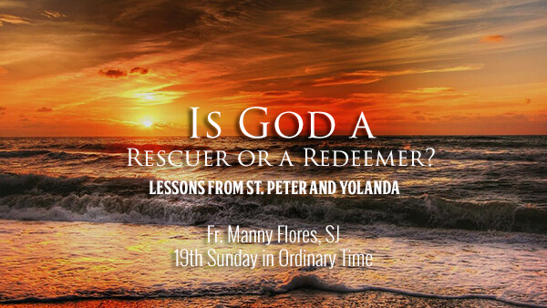 Is God a Rescuer or a Redeemer? (19th Sunday in Ordinary Time)