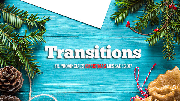 Transitions (Fr. Provincial's Christmas Message 2017)