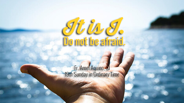 """It is I. Do not be afraid."" (19th Sunday in Ordinary Time)"