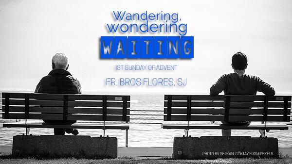 Wandering, Wondering, Waiting (1st Sunday of Advent)
